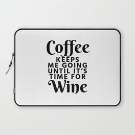 Coffee Keeps Me Going Until It's Time For Wine Laptop Sleeve