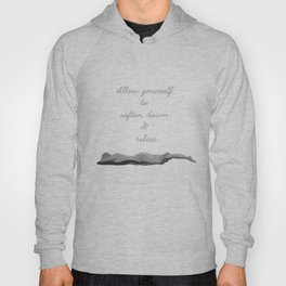 Allow yourself to soften down & relax Hoody