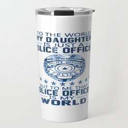 MY DAUGHTER IS MY POLICE OFFICER Travel Mug