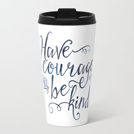 Have Courage and Be Kind (navy colorway) Travel Mug