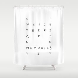 Of Which There Are No Memories Yet Shower Curtain