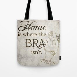 Home Is Where the Bra Isn't Tote Bag