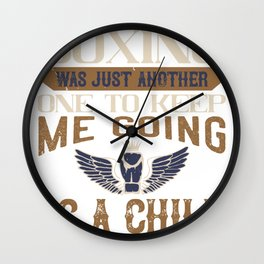 Boxing was just another one to keep me going as a Wall Clock