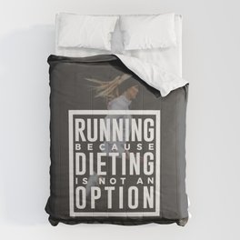 Running Because Dieting Is Not An Option Comforters
