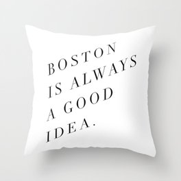 Boston is Always a Good Idea Throw Pillow