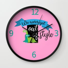 We Never Got Out Of Style Wall Clock