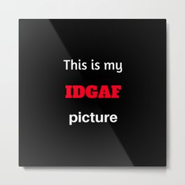 This is my IDGAF [insert] Metal Print