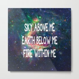 Sky Above Me Earth Below Me Fire Within Me Metal Print