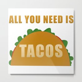 All You Need Is Tacos Metal Print