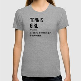 Tennis Girl Funny Quote T-shirt