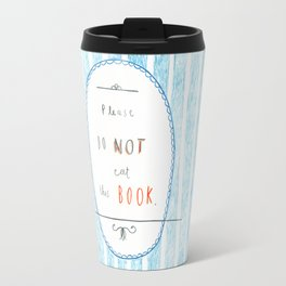 Please Don't Eat This Book Travel Mug