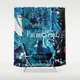 I am not weird... Shower Curtain