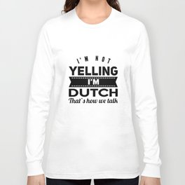 I am not yelling I am dutch thats how we talk dutch t-shirts Long Sleeve T-shirt