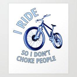 I ride so I don't choke poeple Art Print