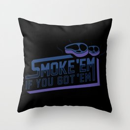 BBQ Smoke Em If You Got Em Shirt Gift Throw Pillow