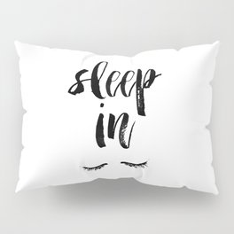Sleep In Black and White Scandi Bedroom apartment Wall Decor for minimalist Typography Art Print Pillow Sham