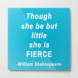 Shakespeare Quote-Though She Be But Little Metal Print