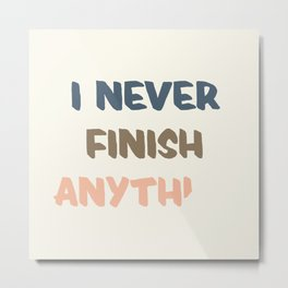 I never finish anything - part 1 #eclecticart Metal Print