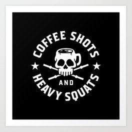 Coffee Shots and Heavy Squats Art Print