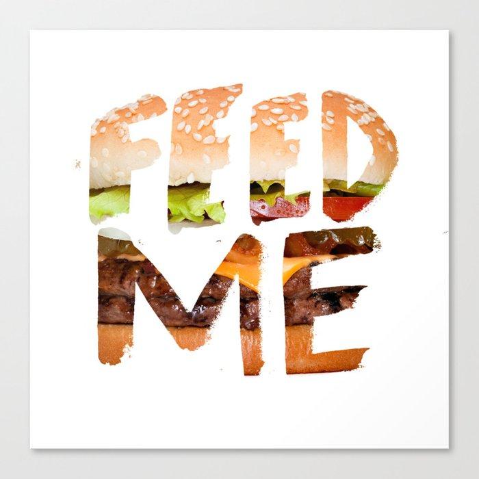 Feed me. Canvas Print