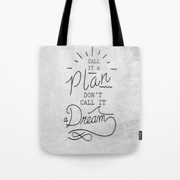 Call It A Plan, Don't Call It A Dream Life success Quote Design Tote Bag