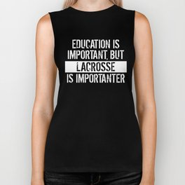 Education Is Important But Lacrosse Is Importanter Biker Tank