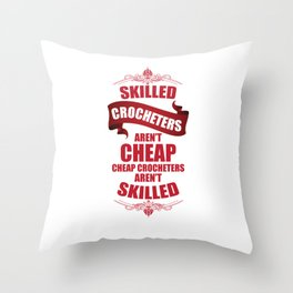 Skilled Crocheters aren't Cheap Handmade Crafts T-Shirt Throw Pillow