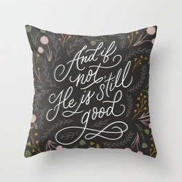 And if not, He is still good - Grey Throw Pillow