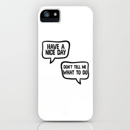 Have A Nice Day Don't Tell Me What To Do iPhone Case