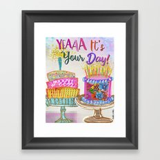 Yea It's Your Day! Framed Art Print