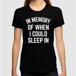 In Memory Of When I Could Sleep In T-shirt