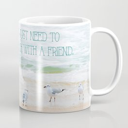 Sometimes you just need to walk on the beach with a friend. Coffee Mug