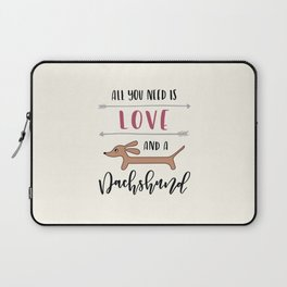 All You Need is Love and a Dachshund Laptop Sleeve