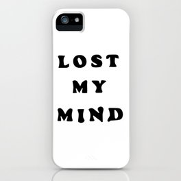 Lost My Mind iPhone Case
