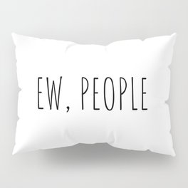 Ew, people Pillow Sham
