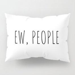 Ew, people Pillow Sham