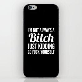I'M NOT ALWAYS A BITCH (Black & White) iPhone Skin