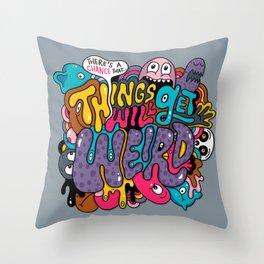 Things Might Get Weird Throw Pillow