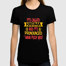 """Funny and hilarious """"It's Called Karma and It's Pronounced Haha Fuck You"""" tee design.  T-shirt"""