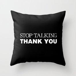 Stop Talking Thank You Throw Pillow