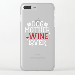Dog Mother Wine Lover Funny Animal Lover Clear iPhone Case