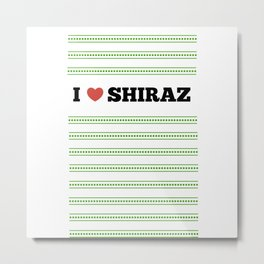 I Love Shiraz Metal Print
