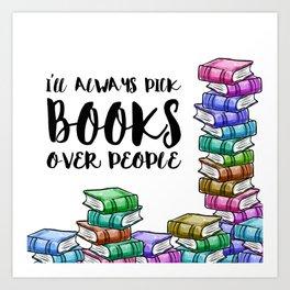 I'll always pick books over people Art Print