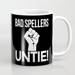BAD SPELLERS UNTIE! (Black & White) Coffee Mug