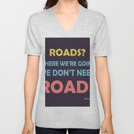 roads? Where we're going we don't need roads Unisex V-Neck