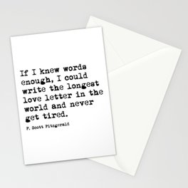If I knew words enough, I could write the longest love letter in the world and never get tired.  Stationery Cards