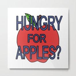 hungry fot aples? Metal Print