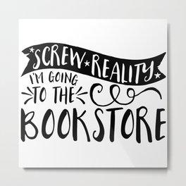 Screw Reality! I'm Going to the Bookstore! Metal Print