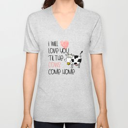 I will love you til the cows come home Unisex V-Neck