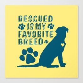 Rescue is My Favorite Breed Canvas Print